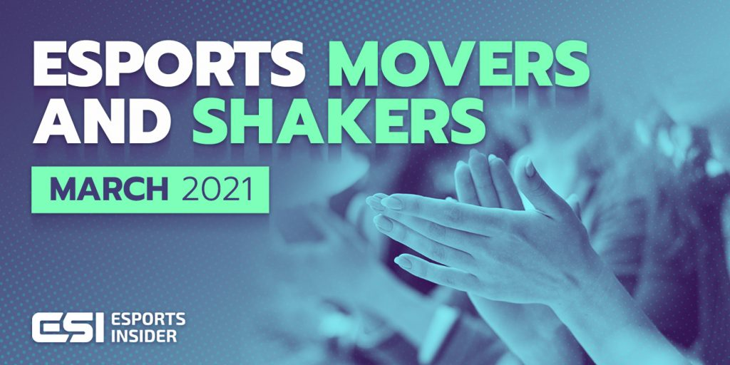 esports movers shakers March 2021