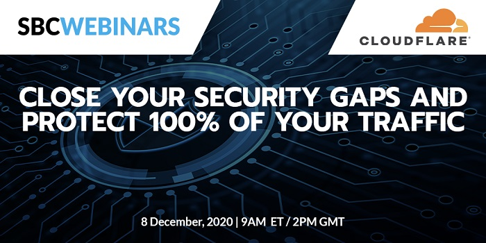 SBC Webinars series continues on Tuesday 8 December when Cloudflare presents Close Your Security Gaps and Protect 100% of Your Traffic.