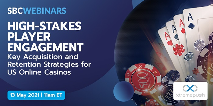 SBC Webinars series continues on May 13 when Xtremepush presents High-Stakes Player Engagement: Key Acquisition and Retention Strategies for US Online Casinos