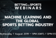 Betting on Sports Webinar: Machine Learning & The Global Sports Betting Industry